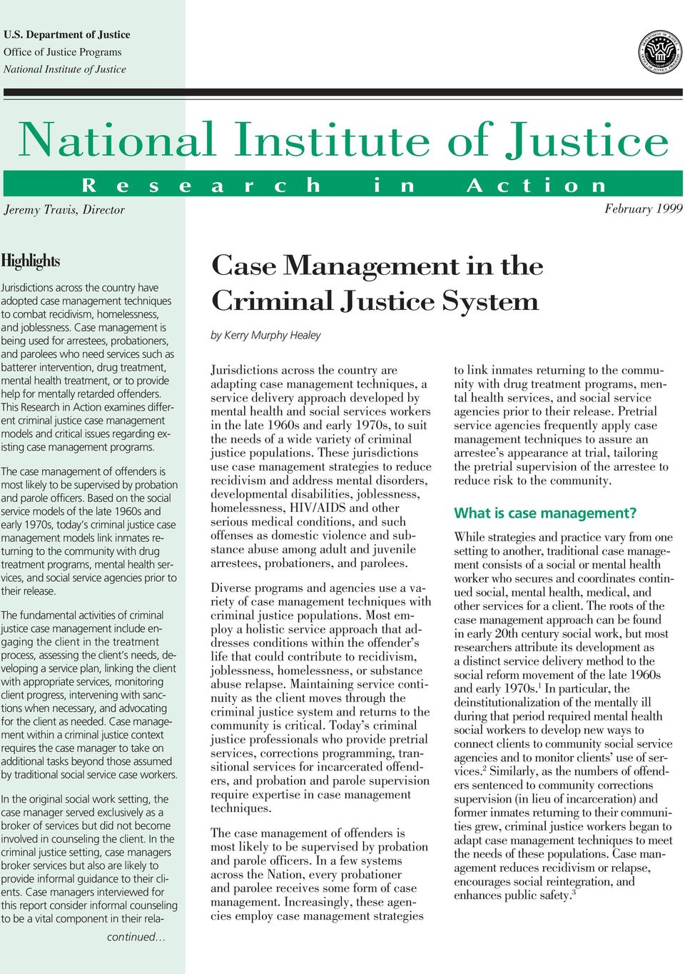Case management is being used for arrestees, probationers, and parolees who need services such as batterer intervention, drug treatment, mental health treatment, or to provide help for mentally
