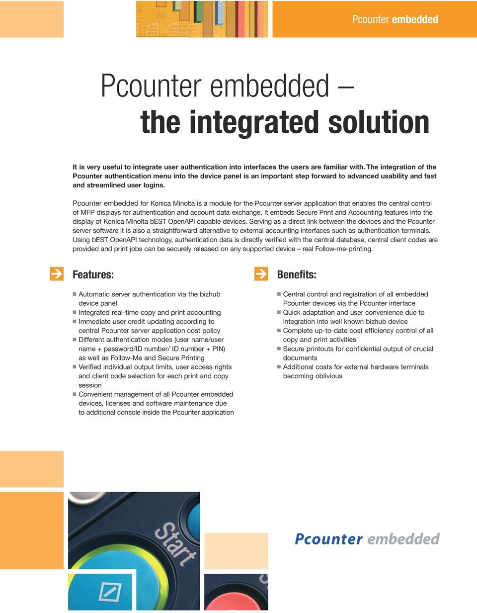 Pcounter embedded for Konica Minolta is a module for the Pcounter server application that enables the central control of MFP displays for authentication and account data exchange.