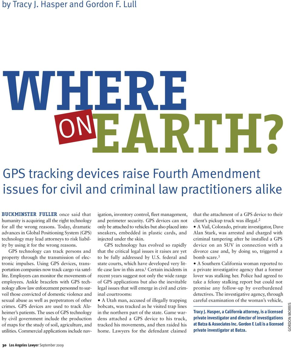 reasons. Today, dramatic advances in Global Positioning System (GPS) technology may lead attorneys to risk liability by using it for the wrong reasons.