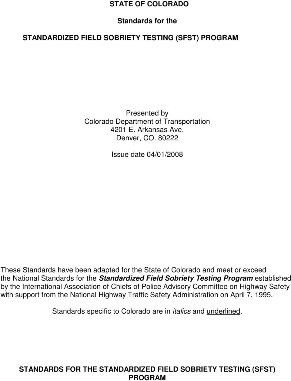 80222 Issue date 04/01/2008 These Standards have been adapted for the State of Colorado and meet or exceed the National Standards for the Standardized Field Sobriety