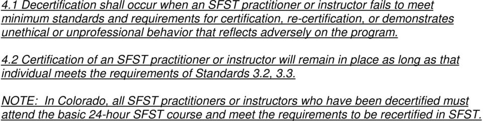 2 Certification of an SFST practitioner or instructor will remain in place as long as that individual meets the requirements of Standards 3.2, 3.