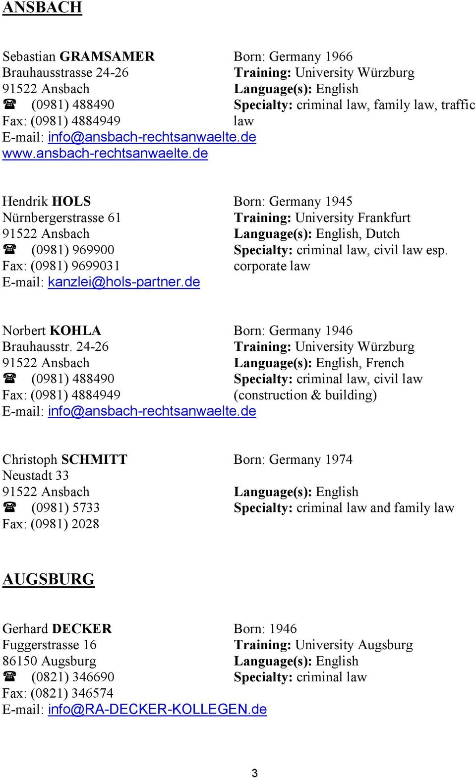 Fax: (0981) 9699031 corporate law E-mail: kanzlei@hols-partner.de Norbert KOHLA Born: Germany 1946 Brauhausstr.