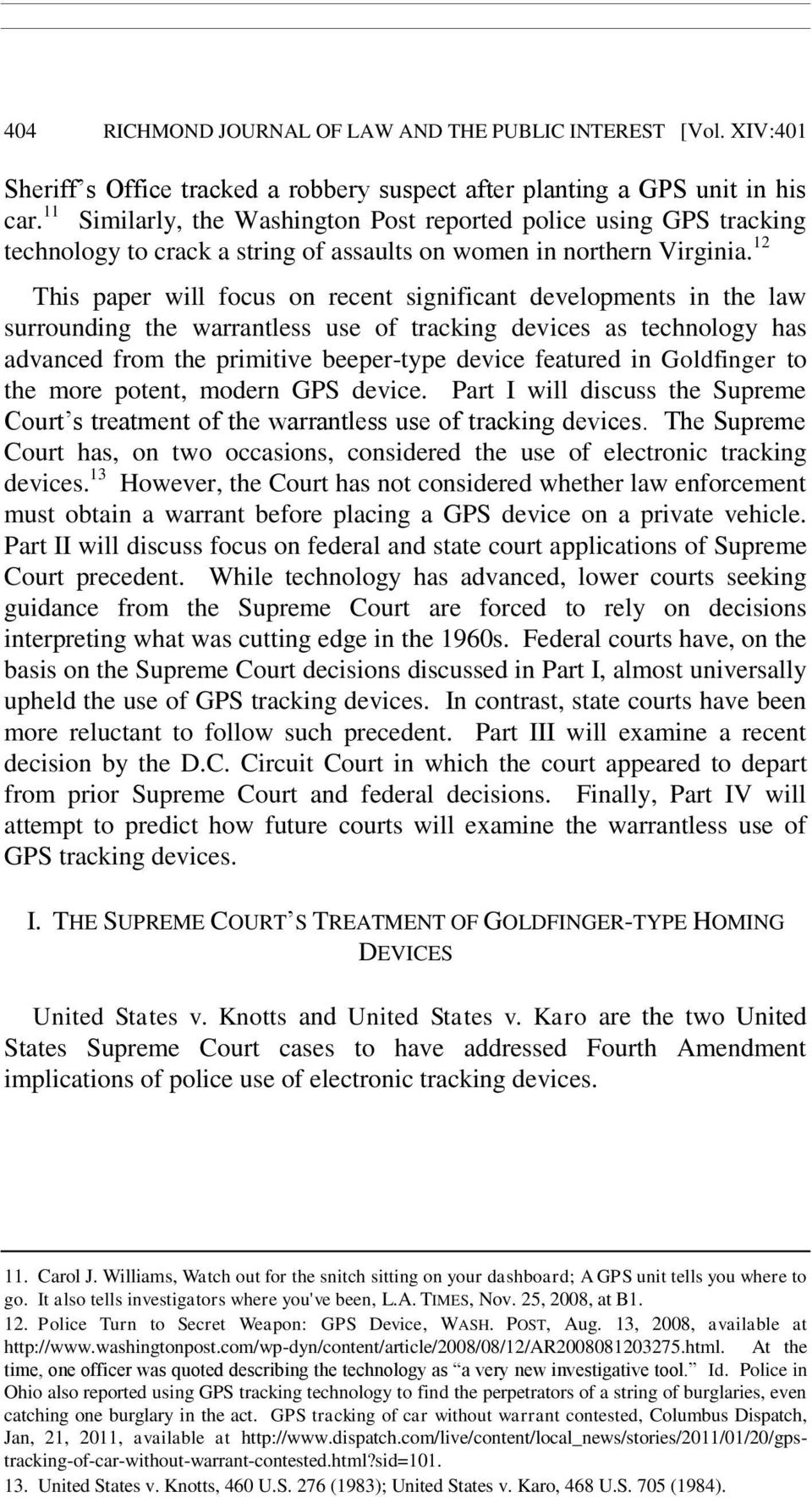 12 This paper will focus on recent significant developments in the law surrounding the warrantless use of tracking devices as technology has advanced from the primitive beeper-type device featured in