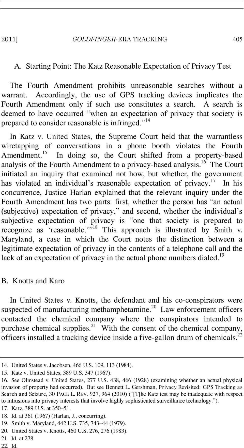 A search is deemed to have occurred when an expectation of privacy that society is prepared to consider reasonable is infringed. 14 In Katz v.