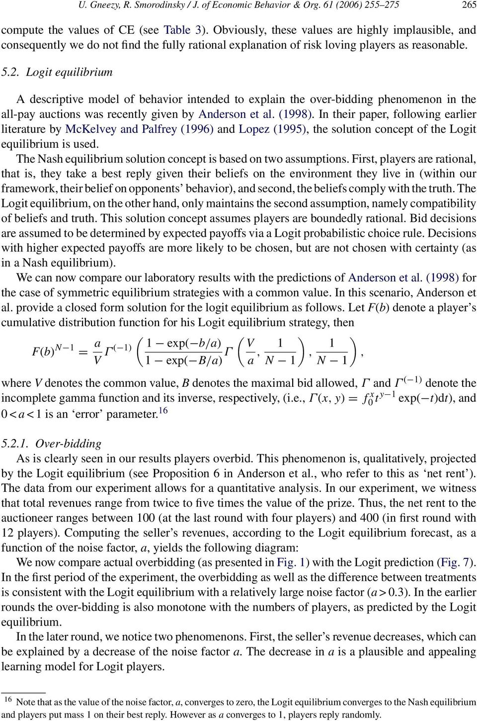 Logit equilibrium A descriptive model of behavior intended to explain the over-bidding phenomenon in the all-pay auctions was recently given by Anderson et al. (1998).