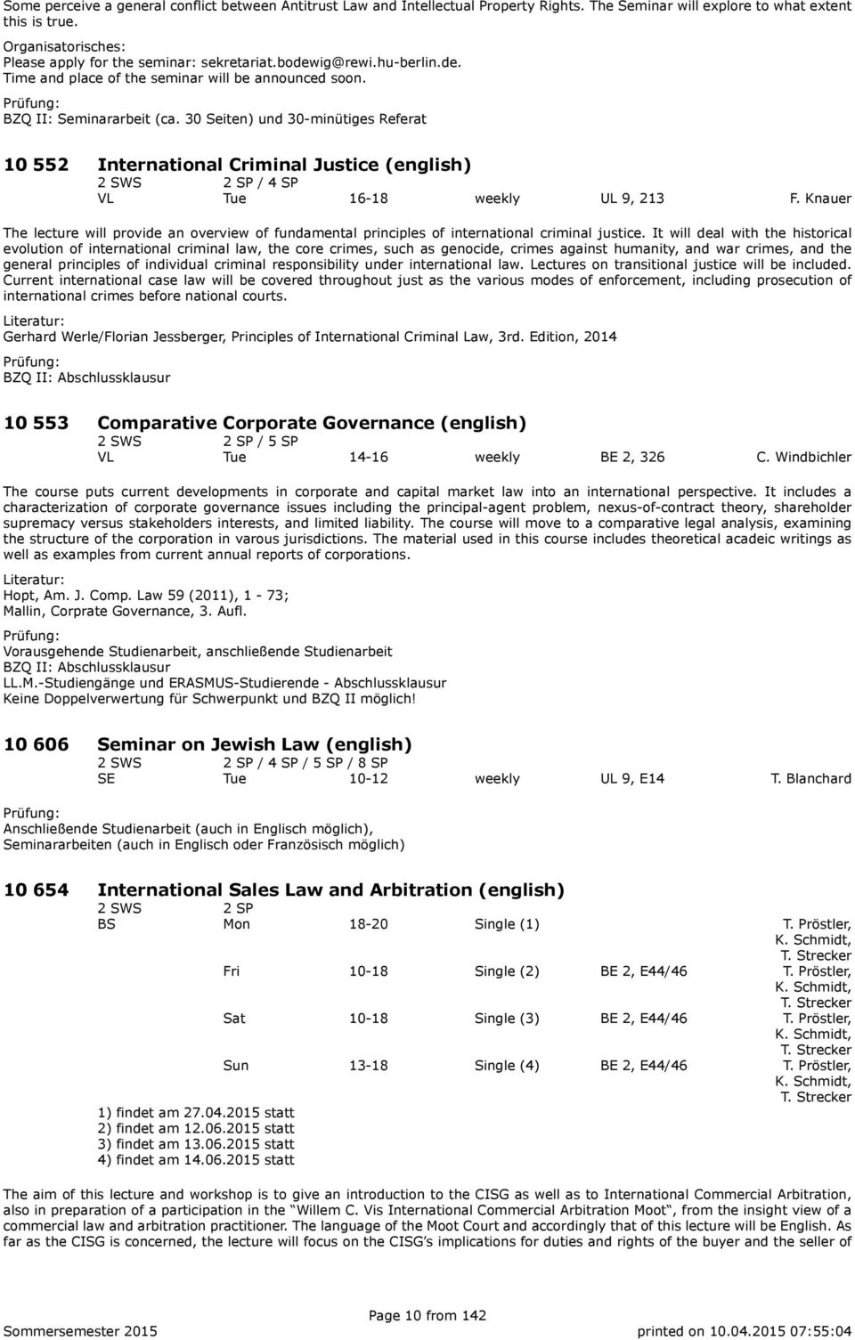 30 Seiten) und 30-minütiges Referat 10 552 International Criminal Justice (english) 2 SP / 4 SP VL Tue 16-18 weekly UL 9, 213 F.