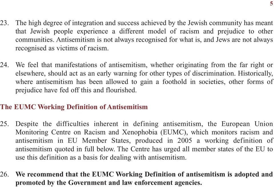We feel that manifestations of antisemitism, whether originating from the far right or elsewhere, should act as an early warning for other types of discrimination.