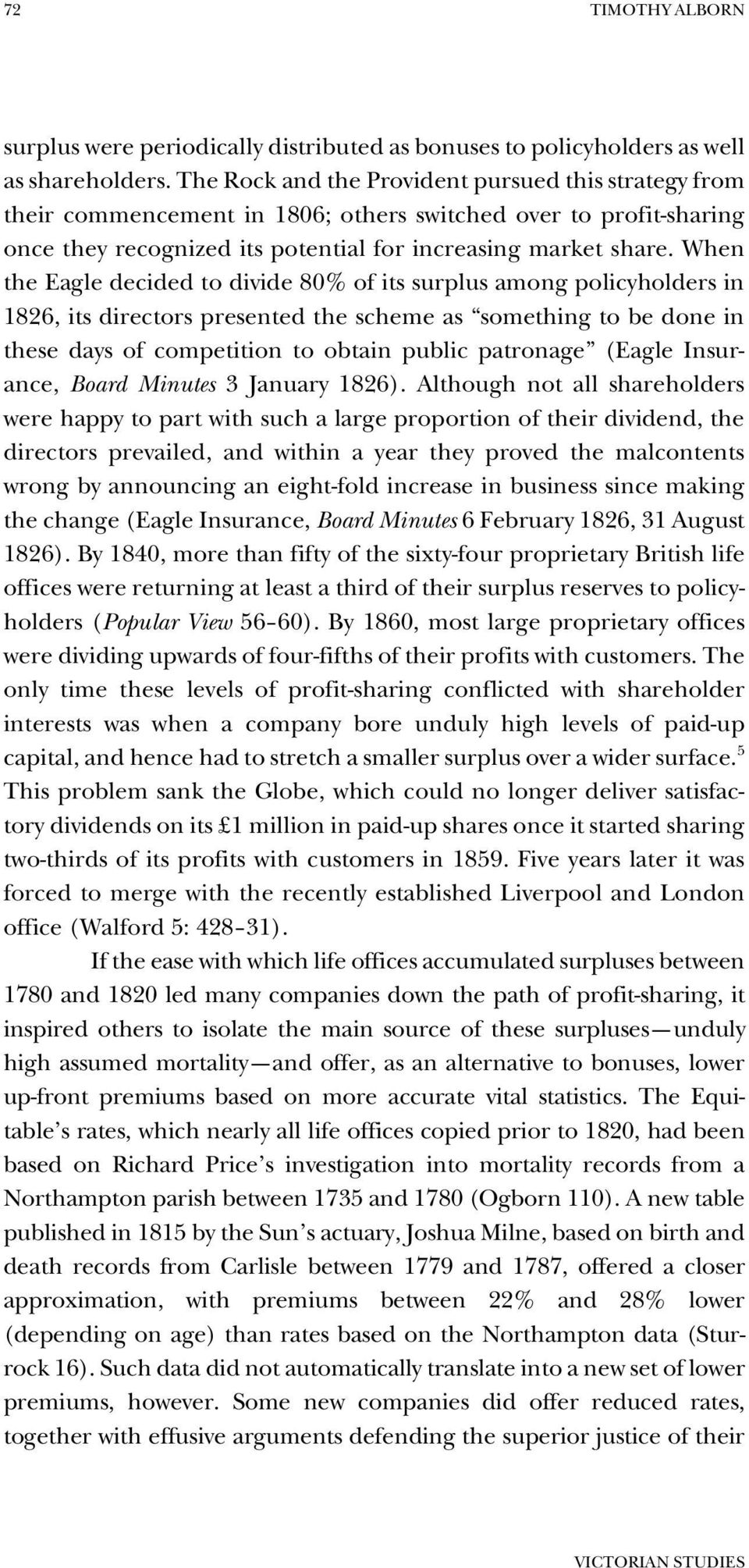 When the Eagle decided to divide 80% of its surplus among policyholders in 1826, its directors presented the scheme as something to be done in these days of competition to obtain public patronage