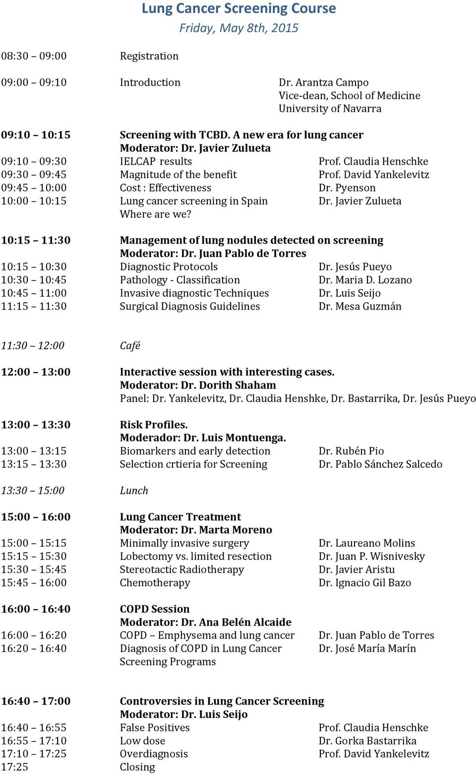 Claudia Henschke 09:30 09:45 Magnitude of the benefit Prof. David Yankelevitz 09:45 10:00 Cost : Effectiveness Dr. Pyenson 10:00 10:15 Lung cancer screening in Spain Dr. Javier Zulueta Where are we?