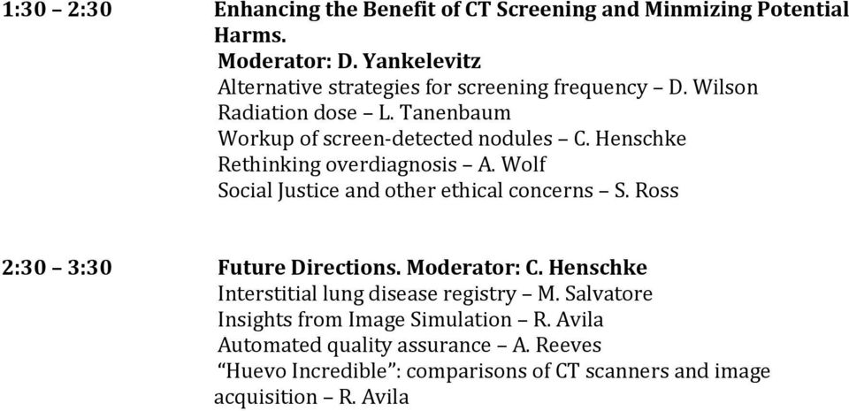 Henschke Rethinking overdiagnosis A. Wolf Social Justice and other ethical concerns S. Ross 2:30 3:30 Future Directions. Moderator: C.