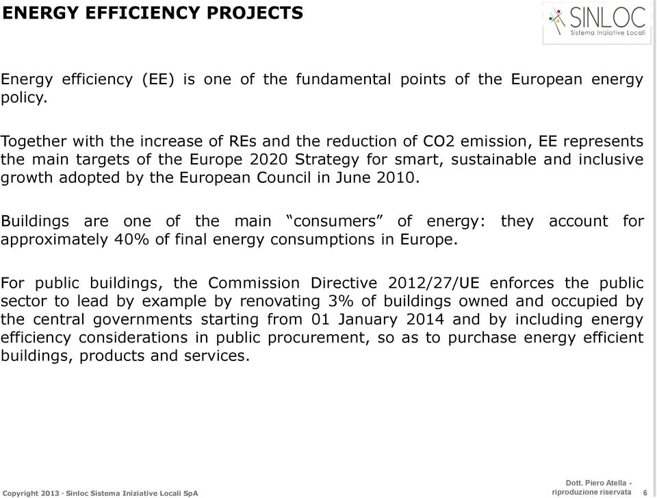 Council in June 2010. Buildings are one of the main consumers of energy: they account for approximately 40% of final energy consumptions in Europe.