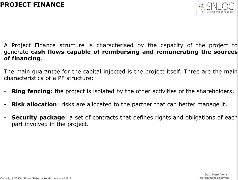 Three are the main characteristics of a PF structure: - Ring fencing: the project is isolated by the other activities of the shareholders, -