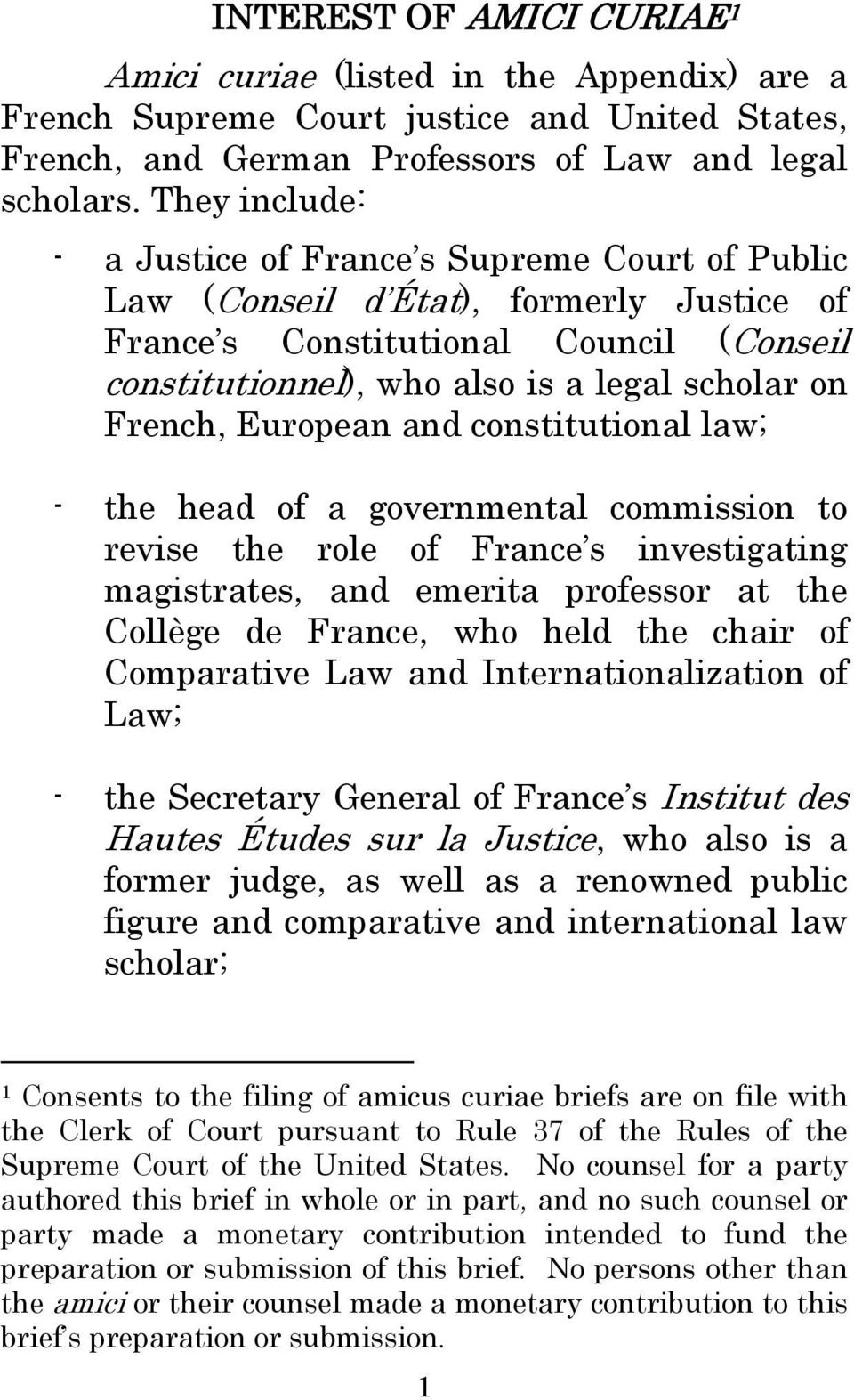 French, European and constitutional law; - the head of a governmental commission to revise the role of France s investigating magistrates, and emerita professor at the Collège de France, who held the