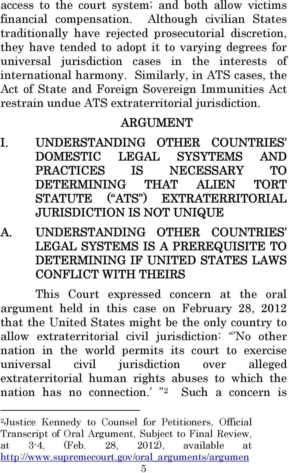 harmony. Similarly, in ATS cases, the Act of State and Foreign Sovereign Immunities Act restrain undue ATS extraterritorial jurisdiction. ARGUMENT I.