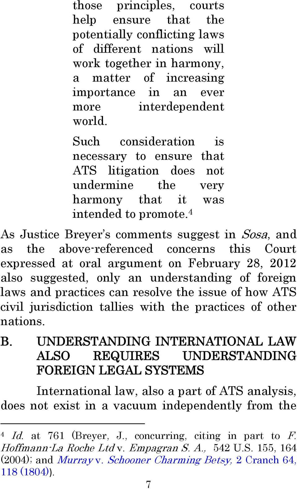 4 As Justice Breyer s comments suggest in Sosa, and as the above-referenced concerns this Court expressed at oral argument on February 28, 2012 also suggested, only an understanding of foreign laws