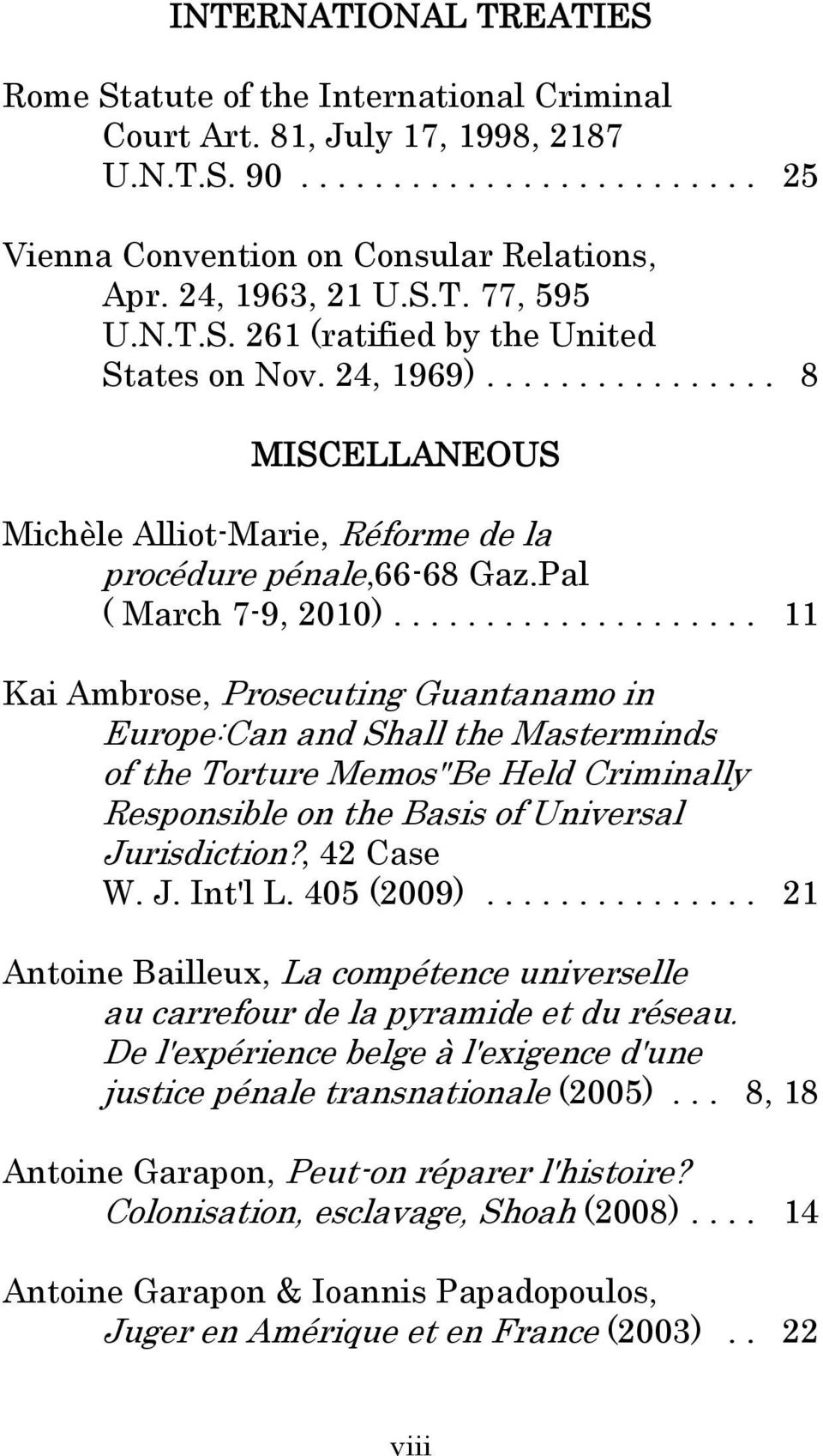 ".. 11 Kai Ambrose, Prosecuting Guantanamo in Europe:Can and Shall the Masterminds of the Torture Memos""Be Held Criminally Responsible on the Basis of Universal Jurisdiction?, 42 Case W. J. Int'l L."