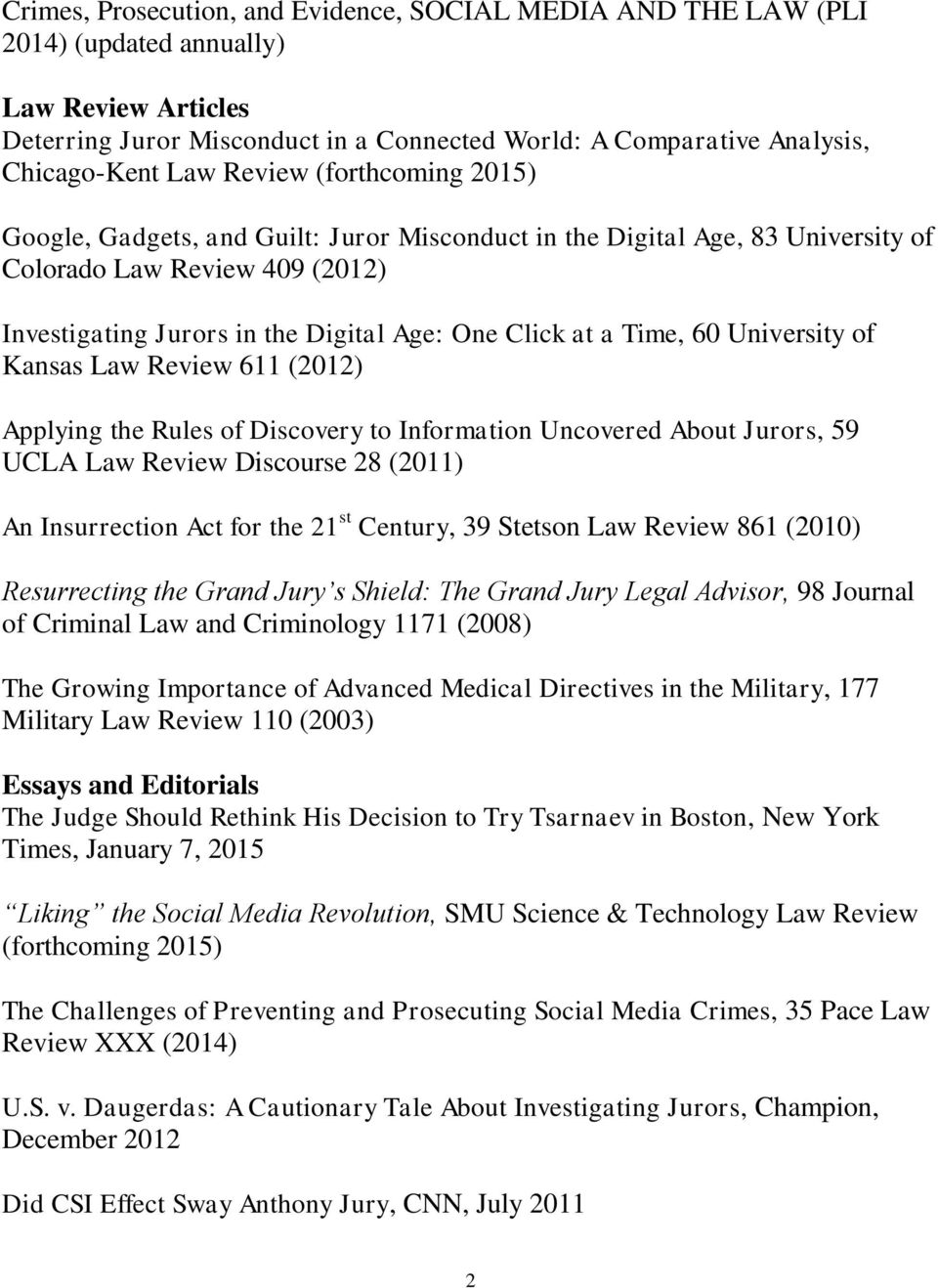 Time, 60 University of Kansas Law Review 611 (2012) Applying the Rules of Discovery to Information Uncovered About Jurors, 59 UCLA Law Review Discourse 28 (2011) An Insurrection Act for the 21 st