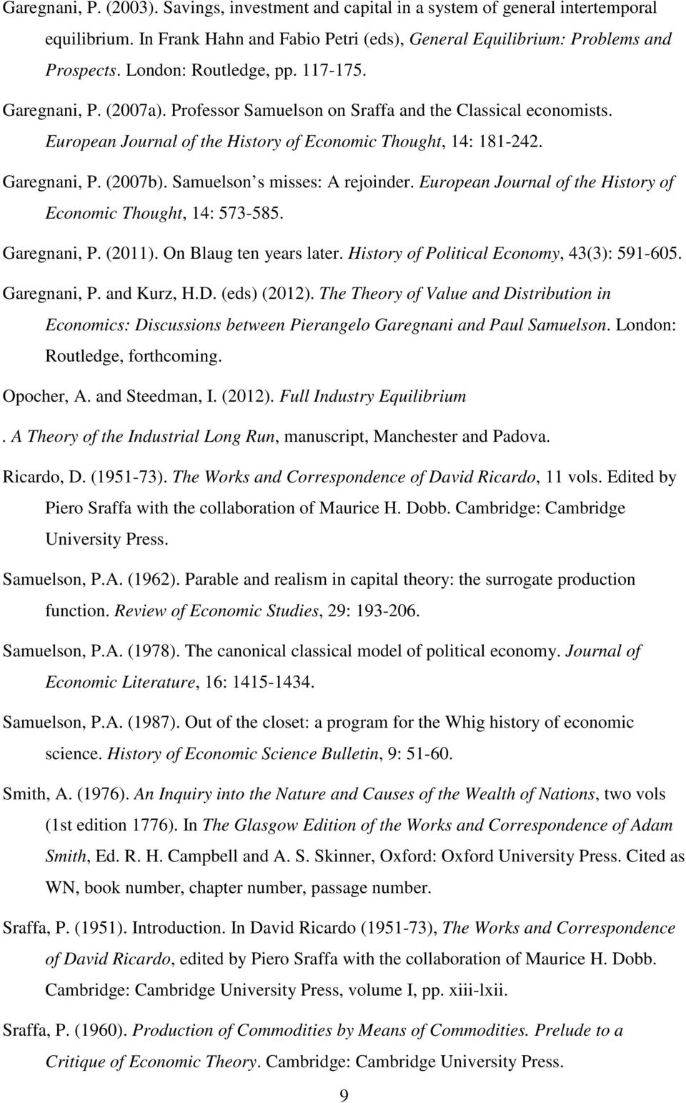 Samuelson s misses: A rejoinder. European Journal of the History of Economic Thought, 14: 573-585. Garegnani, P. (2011). On Blaug ten years later. History of Political Economy, 43(3): 591-605.