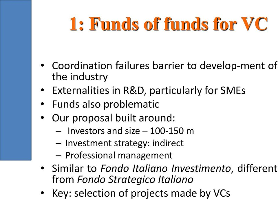 Investors and size 100-150 m Investment strategy: indirect Professional management Similar to