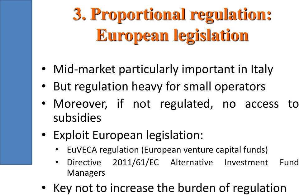 Exploit European legislation: EuVECA regulation (European venture capital funds) Directive