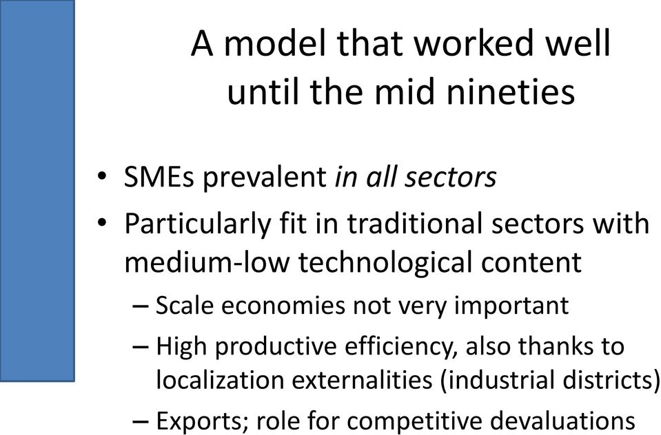 Scale economies not very important High productive efficiency, also thanks to