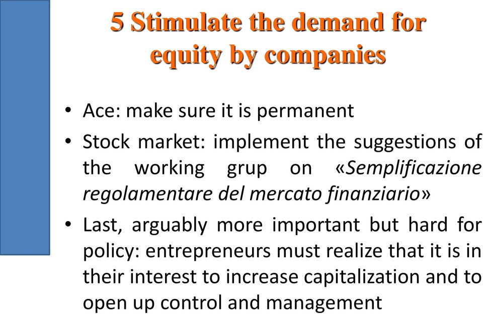 finanziario» Last, arguably more important but hard for policy: entrepreneurs must realize