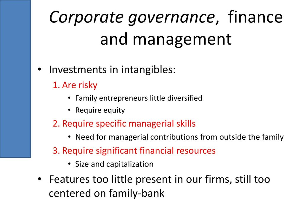 Require specific managerial skills Need for managerial contributions from outside the family 3.