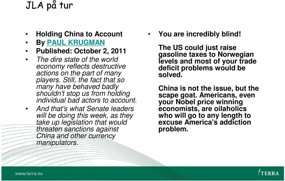 And that s what Senate leaders will be doing this week, as they take up legislation that would threaten sanctions against China and other currency manipulators. You are incredibly blind!