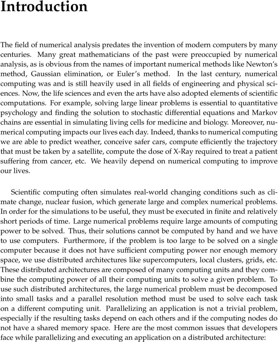 In the last century, numerical computing was and is still heavily used in all fields of engineering and physical sciences.