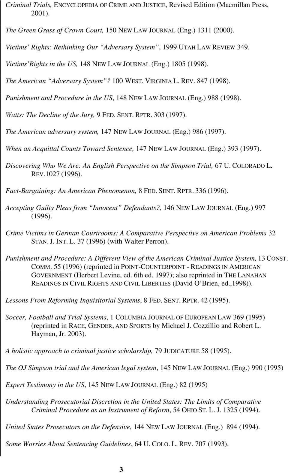 Punishment and Procedure in the US, 148 NEW LAW JOURNAL (Eng.) 988 (1998). Watts: The Decline of the Jury, 9 FED. SENT. RPTR. 303 (1997). The American adversary system, 147 NEW LAW JOURNAL (Eng.