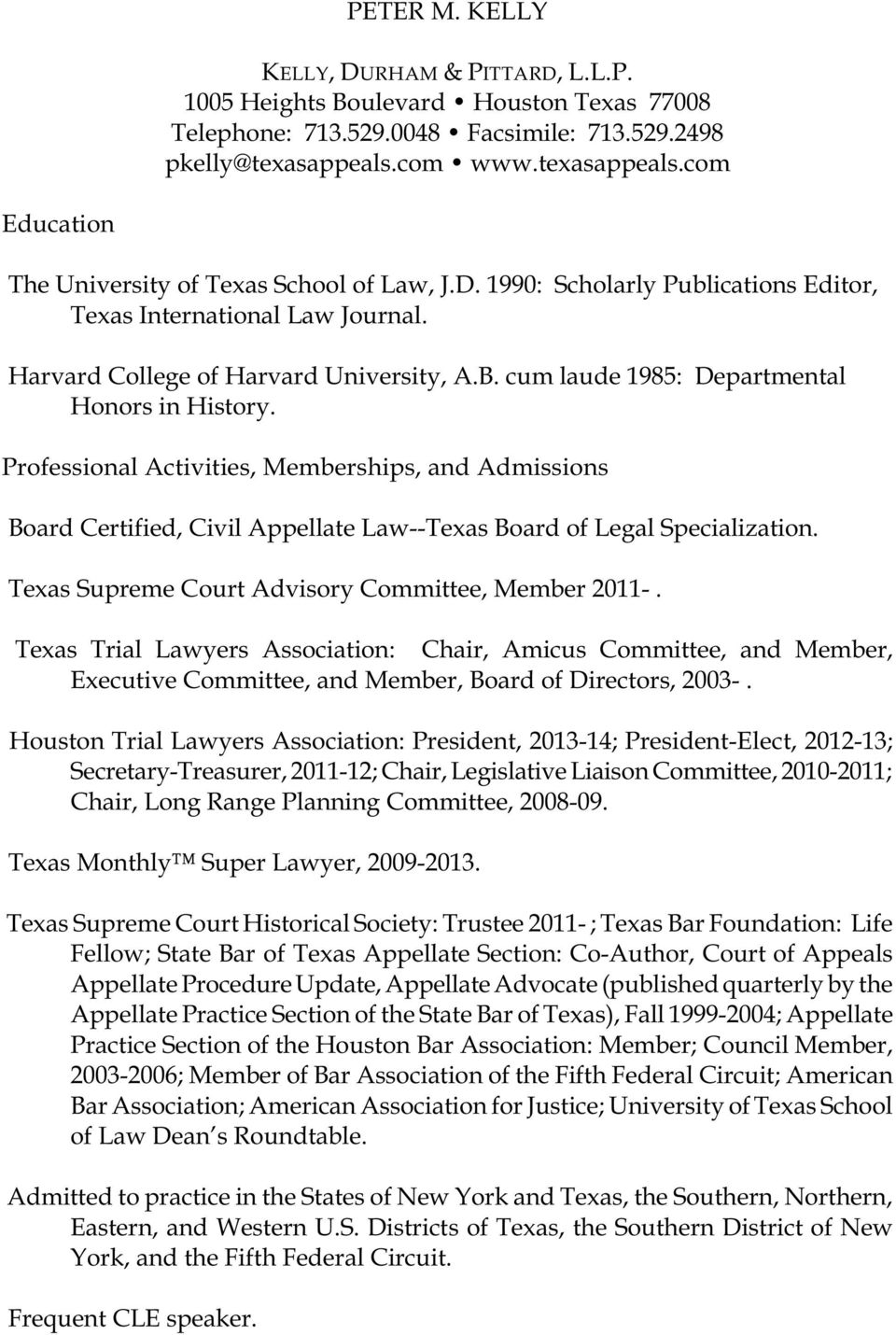 cum laude 1985: Departmental Honors in History. Professional Activities, Memberships, and Admissions Board Certified, Civil Appellate Law--Texas Board of Legal Specialization.
