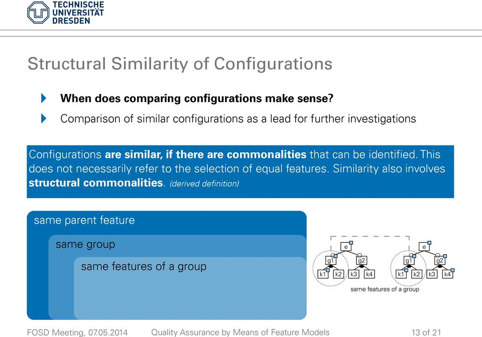 are commonalities that can be identified. This does not necessarily refer to the selection of equal features.