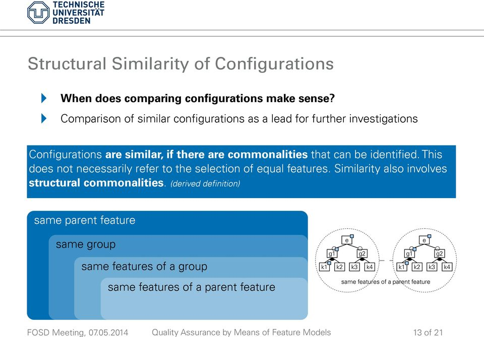 commonalities that can be identified. This does not necessarily refer to the selection of equal features.