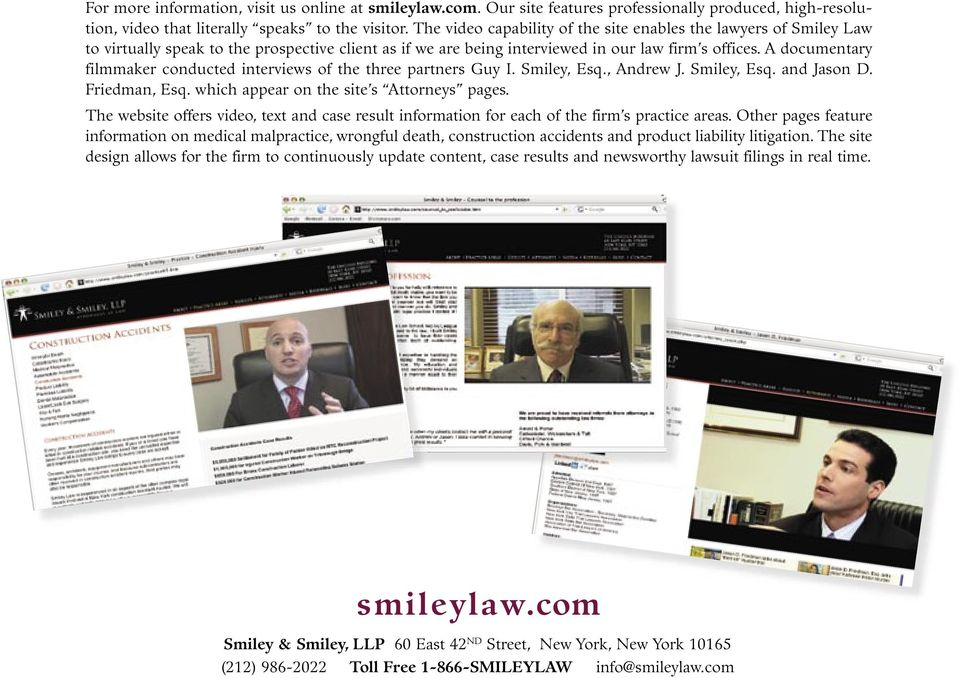 A documentary filmmaker conducted interviews of the three partners Guy I. Smiley, Esq., Andrew J. Smiley, Esq. and Jason D. Friedman, Esq. which appear on the site s Attorneys pages.