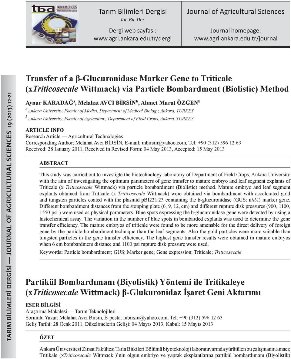 tr/journal TARIM BİLİMLERİ DERGİSİ JOURNAL OF AGRICULTURAL SCIENCES 19 (2013) 12-21 Transfer of a β-glucuronidase Marker Gene to Triticale (xtriticosecale Wittmack) via Particle Bombardment