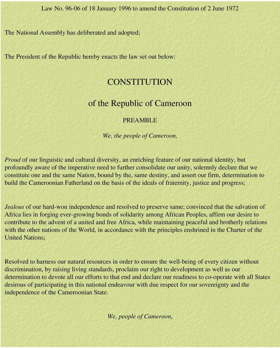 the Republic of Cameroon PREAMBLE We, the people of Cameroon, Proud of our linguistic and cultural diversity, an enriching feature of our national identity, but profoundly aware of the imperative