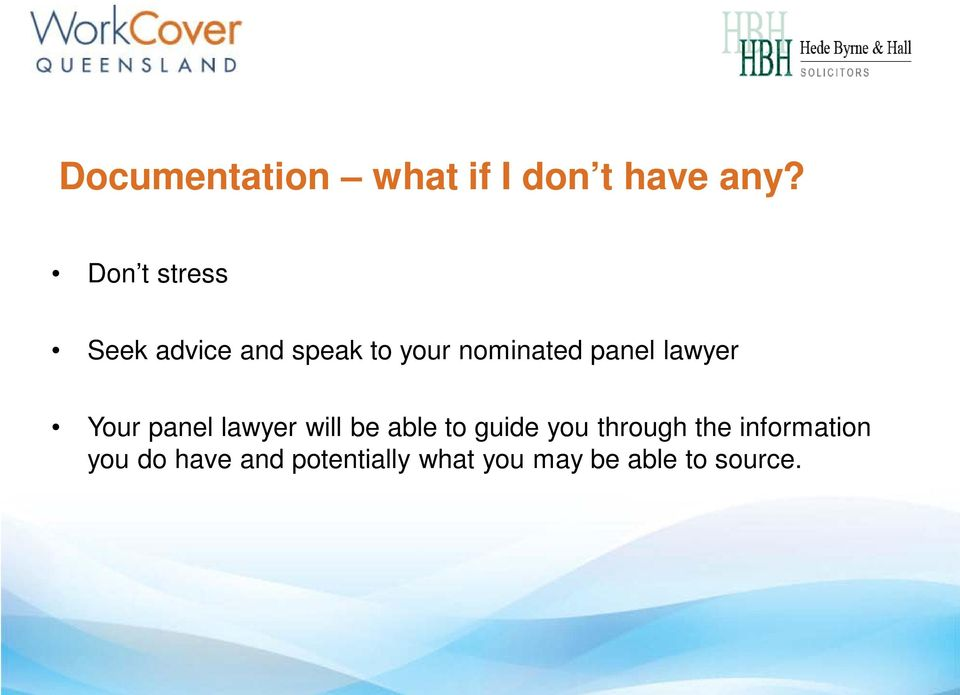 lawyer Your panel lawyer will be able to guide you through