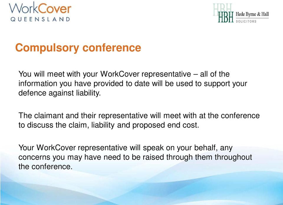 The claimant and their representative will meet with at the conference to discuss the claim, liability and