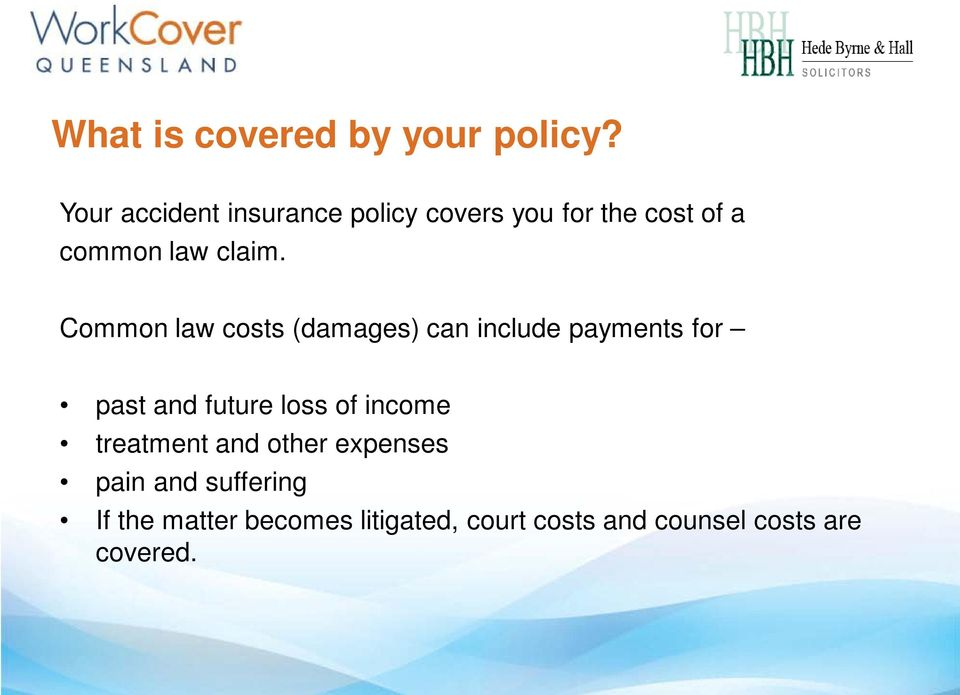 Common law costs (damages) can include payments for past and future loss of