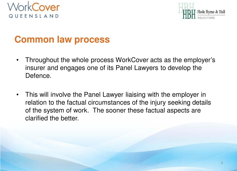 This will involve the Panel Lawyer liaising with the employer in relation to the factual