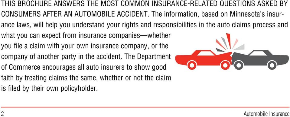 you can expect from insurance companies whether you file a claim with your own insurance company, or the company of another party in the accident.