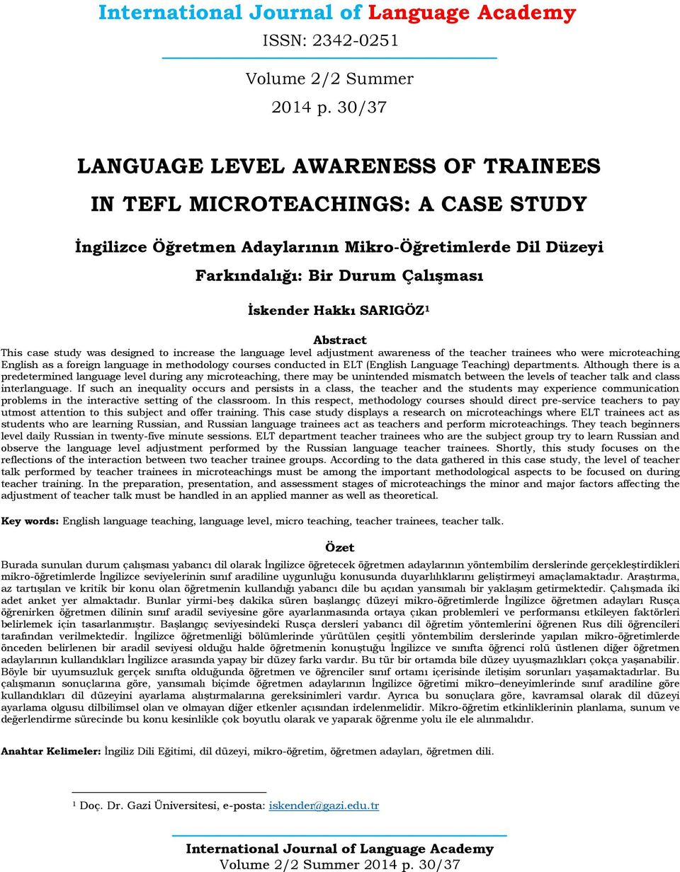 Abstract This case study was designed to increase the language level adjustment awareness of the teacher trainees who were microteaching English as a foreign language in methodology courses conducted