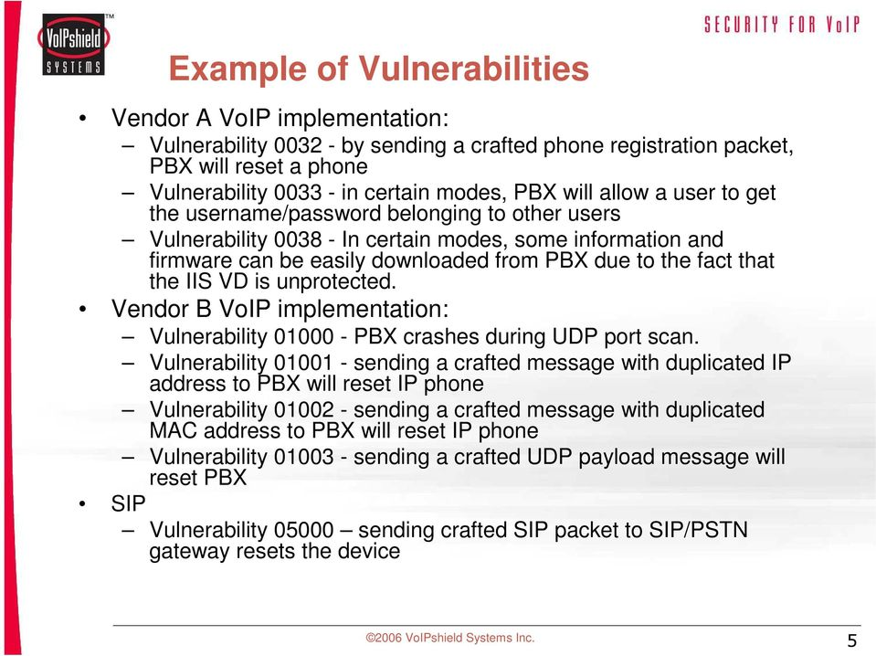 VD is unprotected. Vendor B VoIP implementation: Vulnerability 01000 - PBX crashes during UDP port scan.