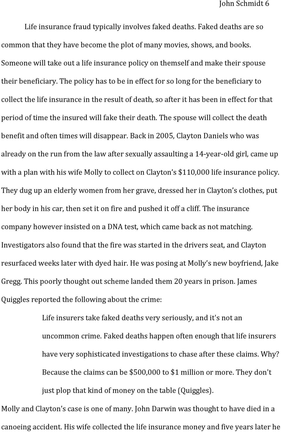 The policy has to be in effect for so long for the beneficiary to collect the life insurance in the result of death, so after it has been in effect for that period of time the insured will fake their