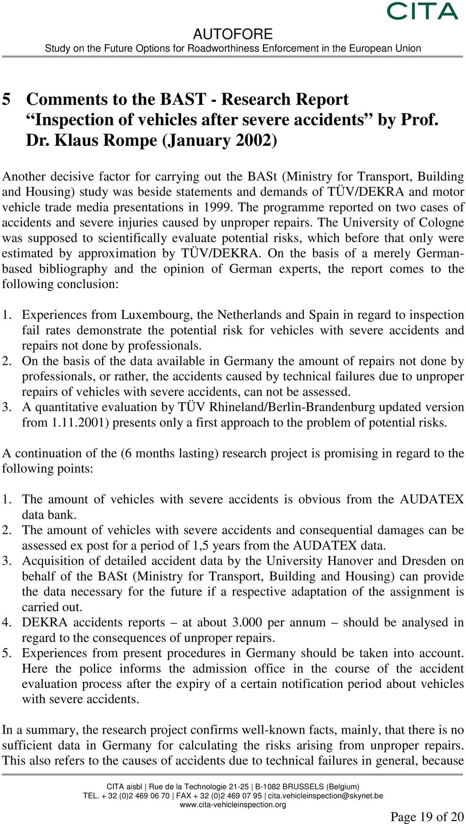 trade media presentations in 1999. The programme reported on two cases of accidents and severe injuries caused by unproper repairs.