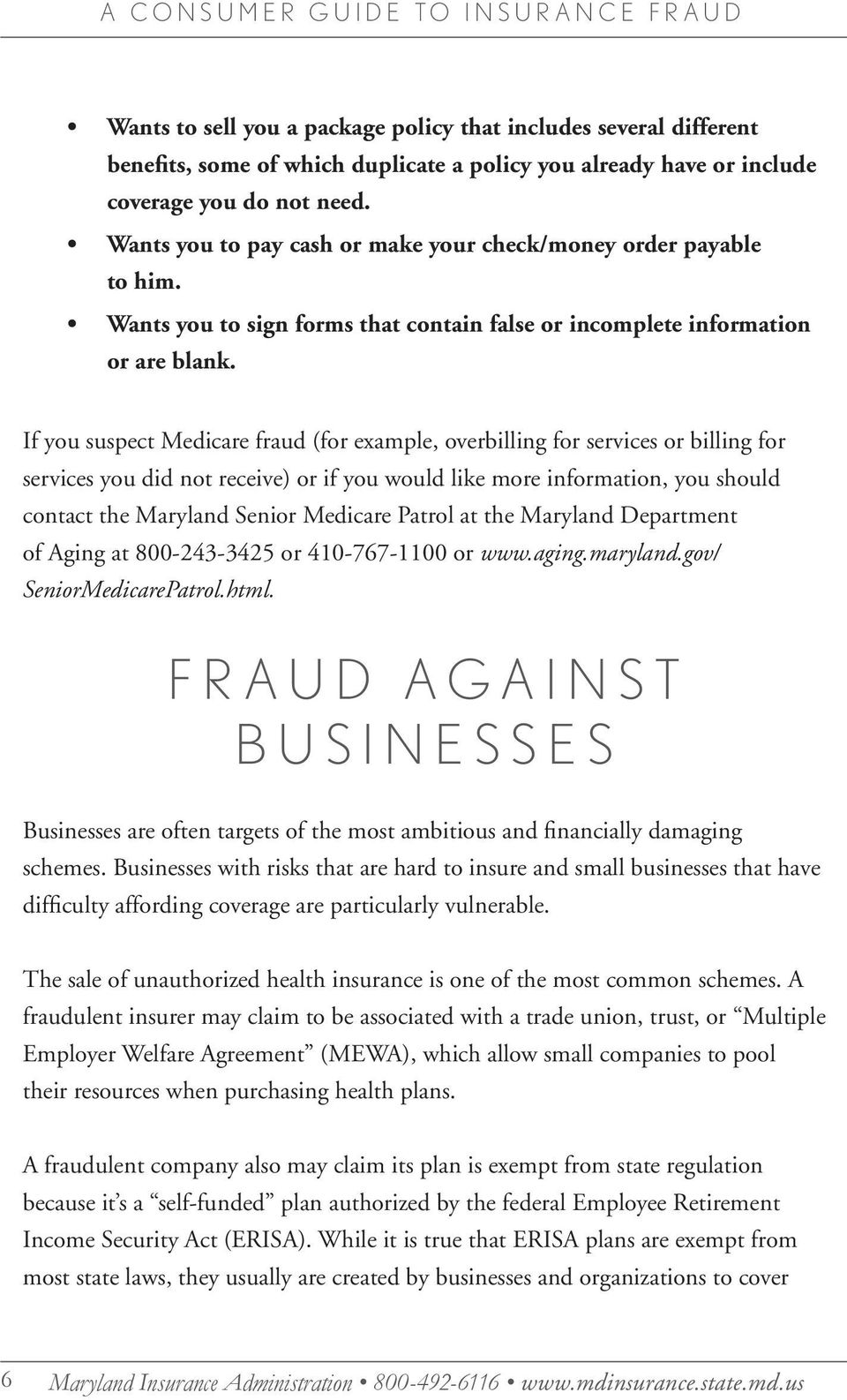If you suspect Medicare fraud (for example, overbilling for services or billing for services you did not receive) or if you would like more information, you should contact the Maryland Senior