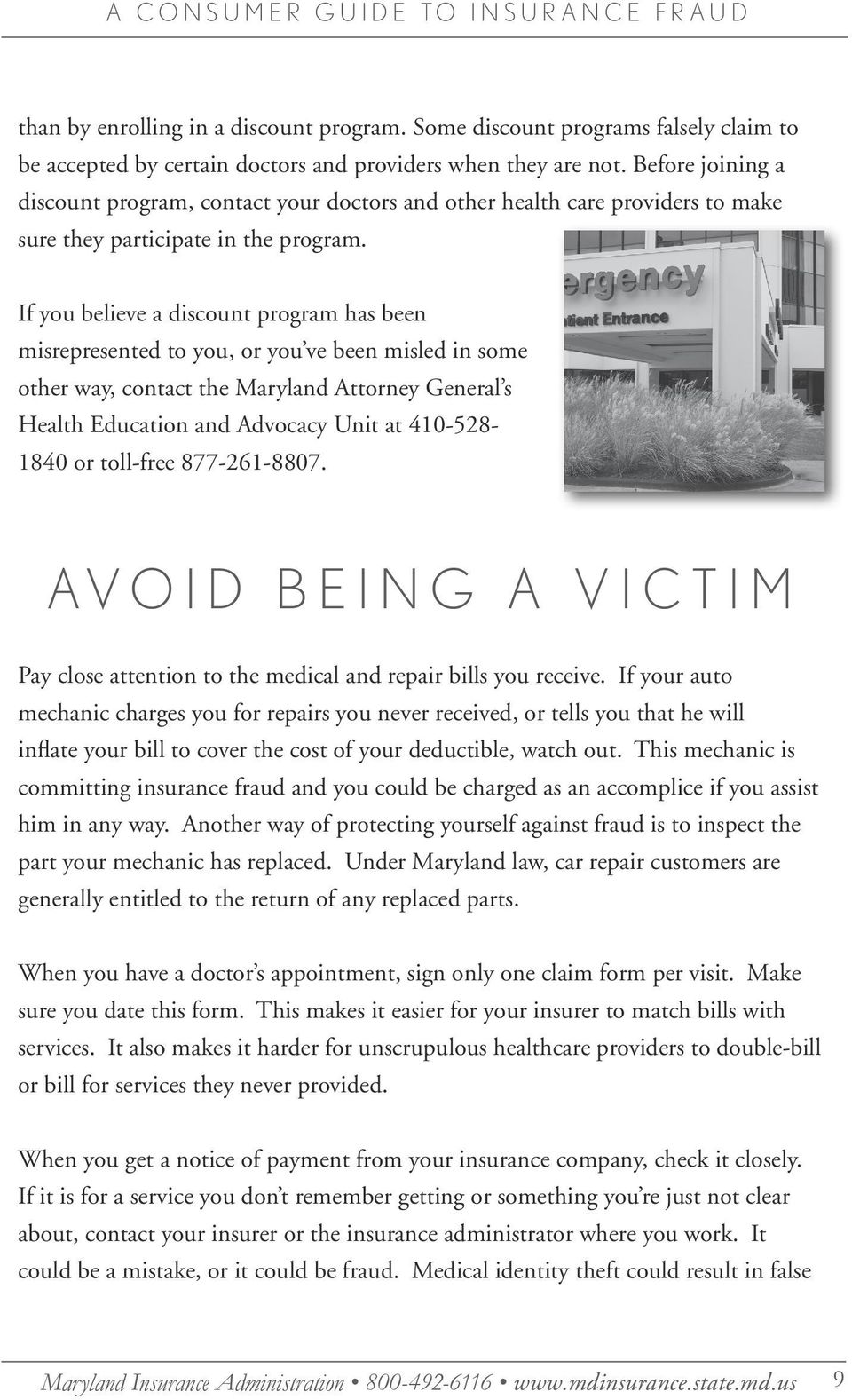 If you believe a discount program has been misrepresented to you, or you ve been misled in some other way, contact the Maryland Attorney General s Health Education and Advocacy Unit at 410-528- 1840