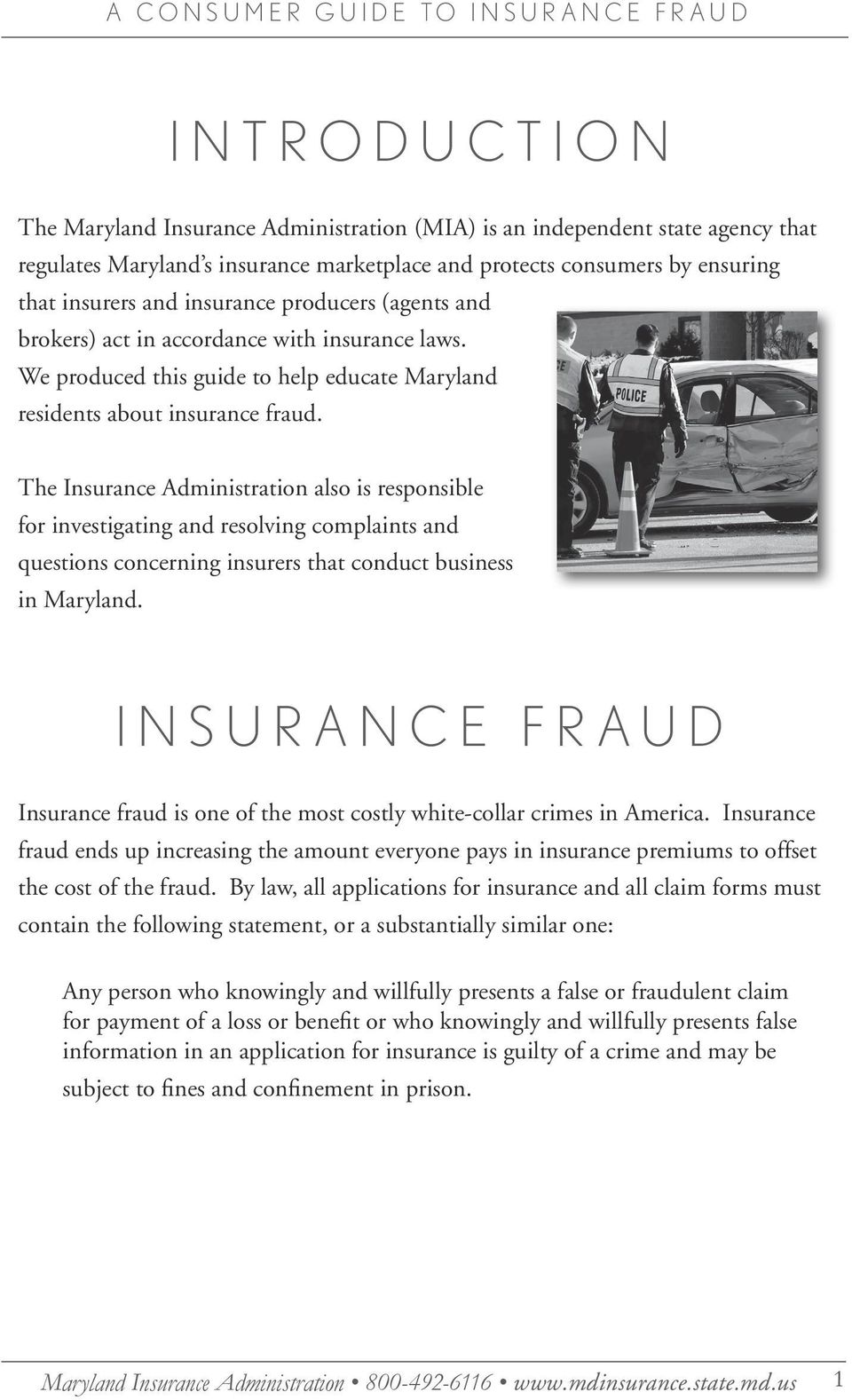 The Insurance Administration also is responsible for investigating and resolving complaints and questions concerning insurers that conduct business in Maryland.