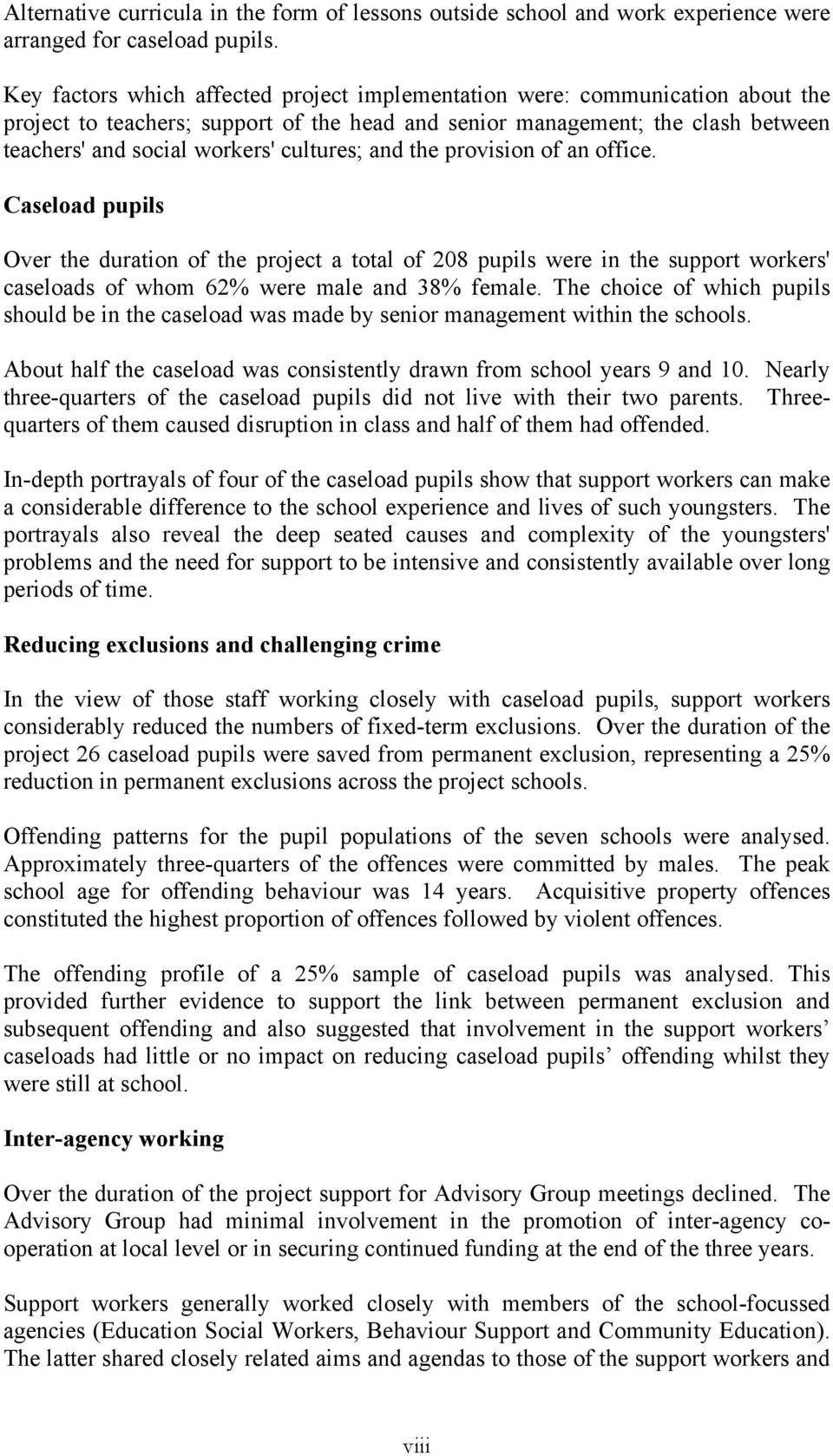 cultures; and the provision of an office. Caseload pupils Over the duration of the project a total of 208 pupils were in the support workers' caseloads of whom 62% were male and 38% female.