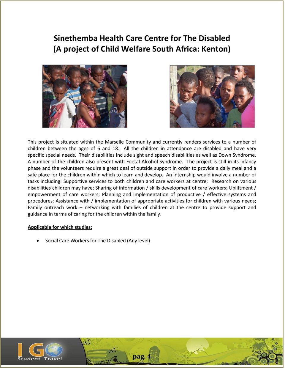 A number of the children also present with Foetal Alcohol Syndrome.